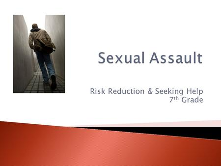 Risk Reduction & Seeking Help 7 th Grade.  Today, we are going to practice strategies to stop sexual harassment, reduce the risks for becoming a victim.