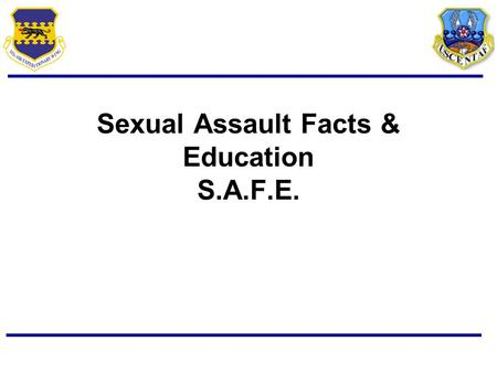 Sexual Assault Facts & Education S.A.F.E.. Sexual Harassment = Unwanted sexual advance Visual: Ogling, Posters, Magazines, Flyers Verbal: Request for.