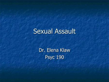Sexual Assault Dr. Elena Klaw Psyc 190. Goals Film Clip: The Invisible War Film Clip: The Invisible War Discussion activity: consensual sex Discussion.