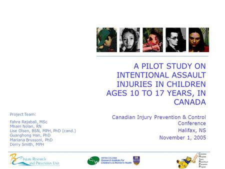 Canadian Injury Prevention & Control Conference Halifax, NS November 1, 2005 A PILOT STUDY ON INTENTIONAL ASSAULT INJURIES IN CHILDREN AGES 10 TO 17 YEARS,