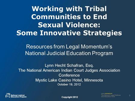 Working with Tribal Communities to End Sexual Violence: Some Innovative Strategies Resources from Legal Momentum's National Judicial Education Program.