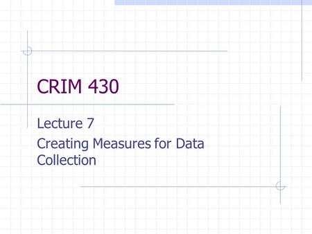 CRIM 430 Lecture 7 Creating Measures for Data Collection.