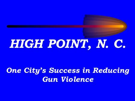 HIGH POINT, N. C. One City's Success in Reducing Gun Violence.