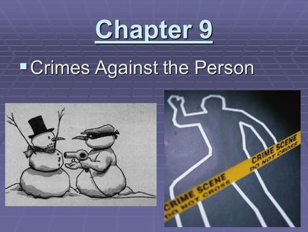 Chapter 9  Crimes Against the Person. Crimes Against the Person Homicide : the killing of one human being by another * may be criminal or non-criminal.