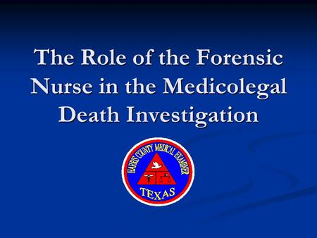 The Role of the Forensic Nurse in the Medicolegal Death Investigation.