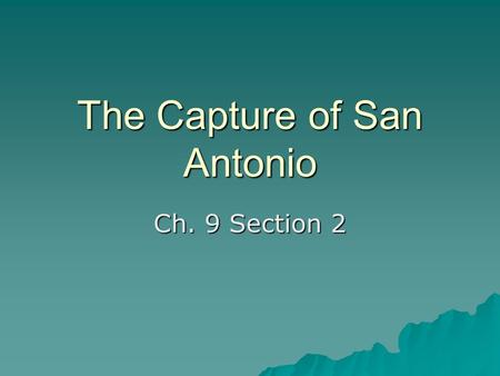 "The Capture of San Antonio Ch. 9 Section 2. A New Commander  Edward Burleson chosen to command the Volunteer ""Army of the People"" when SFA went to the."
