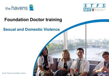 South Thames Foundation Schoolwww.stfs.org.uk Foundation Doctor training Sexual and Domestic Violence.