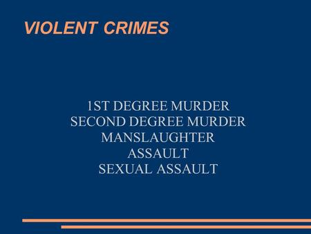 VIOLENT CRIMES 1ST DEGREE MURDER SECOND DEGREE MURDER MANSLAUGHTER