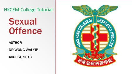 Sexual Offence AUTHOR DR WONG WAI YIP AUGUST, 2013 HKCEM College Tutorial.