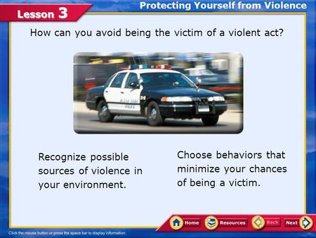 Lesson 3 Protecting Yourself from Violence How can you avoid being the victim of a violent act? Choose behaviors that minimize your chances of being a.