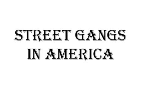 Street Gangs in America. What is a gang? A gang is a group of three or more people who, through the organization, formation, and establishment of an assemblage,