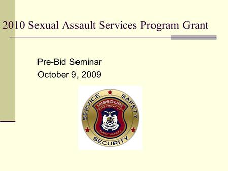 2010 Sexual Assault Services Program Grant Pre-Bid Seminar October 9, 2009.