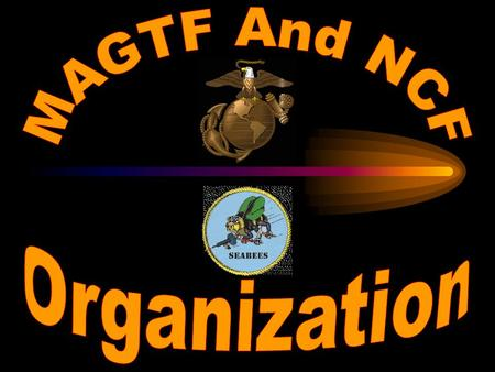  MAY 01, 1987, THE NCF AND THE MARINE CORPS GOT MARRIED.  THE TERMS OF REFERENCE WAS CREATED. THE T.O.R. IS A GUIDELINE HOW TO INCORPORATE AN NCF UNIT.