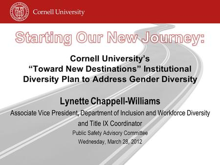 "Cornell University's ""Toward New Destinations"" Institutional Diversity Plan to Address Gender Diversity Lynette Chappell-Williams Associate Vice President,"