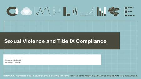Sexual Violence and Title IX Compliance Ellen M. Babbitt Allison J. Boyle.