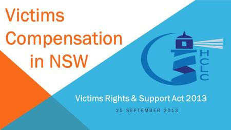25 SEPTEMBER 2013 Victims Rights & Support Act 2013 Victims Compensation. in NSW.