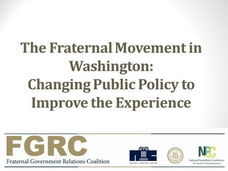 The Fraternal Movement in Washington: Changing Public Policy to Improve the Experience.