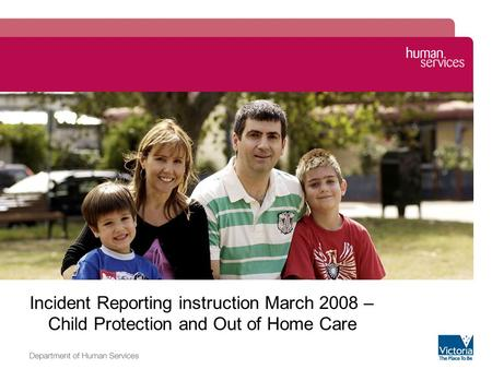 Image zone Incident Reporting instruction March 2008 – Child Protection and Out of Home Care.