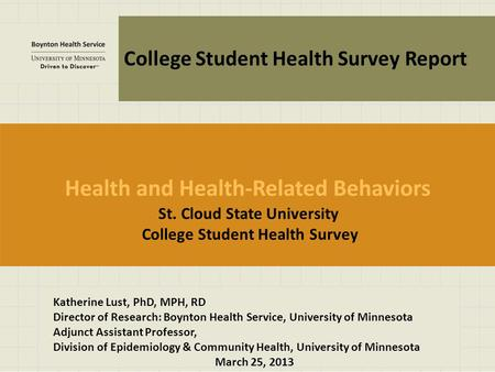 St. Cloud State University College Student Health Survey Katherine Lust, PhD, MPH, RD Director of Research: Boynton Health Service, University of Minnesota.