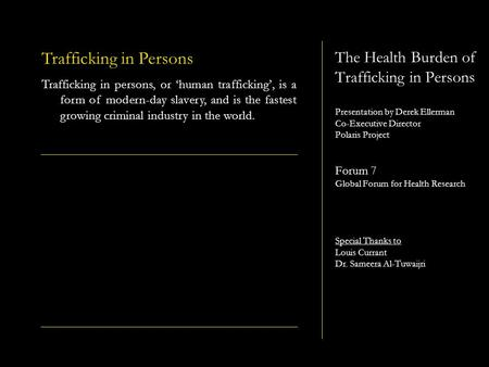The Health Burden of Trafficking in Persons Presentation by Derek Ellerman Co-Executive Director Polaris Project Forum 7 Global Forum for Health Research.