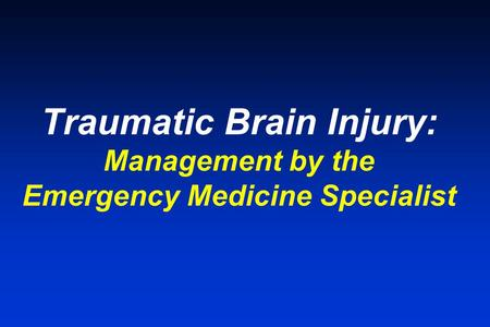 Traumatic Brain Injury: Management by the Emergency Medicine Specialist.