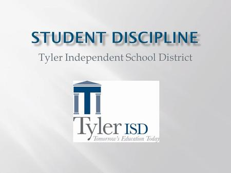 Tyler Independent School District. All students deserve a safe and healthy learning environment. It is Tyler ISD's responsibility to provide a safe, healthy.