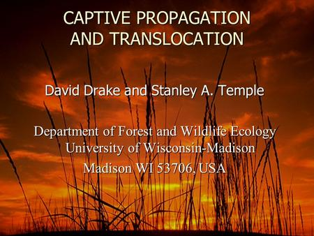 CAPTIVE PROPAGATION AND TRANSLOCATION David Drake and Stanley A. Temple Department of Forest and Wildlife Ecology University of Wisconsin-Madison Madison.