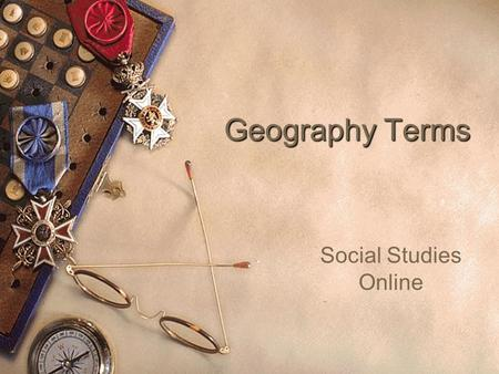 Geography Terms Social Studies Online. Geography  Blueprint Skill: Identify and use the key geographic elements on maps (i.e., island, flood plain, swamp,