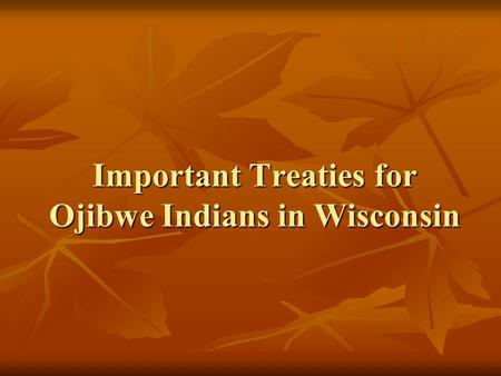 Important Treaties for Ojibwe Indians in Wisconsin.