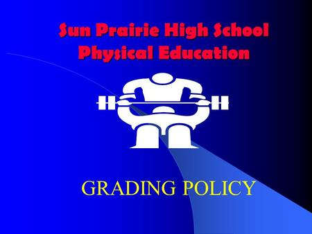 Sun Prairie High School Physical Education GRADING POLICY.
