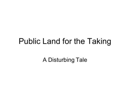 Public Land for the Taking A Disturbing Tale. Outline What is native prairie and what remains? Of what value native prairie? Stewardship of native prairie.
