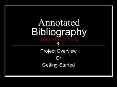 Annotated Bibliography Total Value 10% Project Overview Or Getting Started.