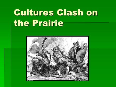 Cultures Clash on the Prairie. Red River War  The Kiowa and Comanche tribes were in war for six years before the Red River War.  U.S. Army took the.