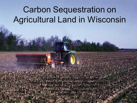 Carbon Sequestration on Agricultural Land in Wisconsin Christopher Kucharik Center for Sustainability and the Global Environment (SAGE)