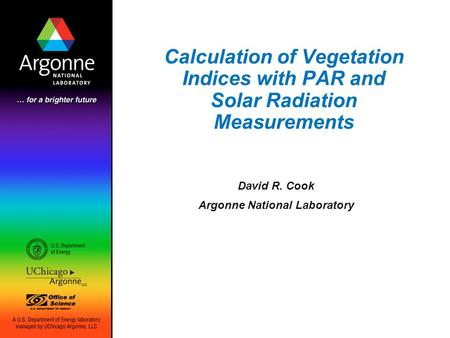 Calculation of Vegetation Indices with PAR and Solar Radiation Measurements David R. Cook Argonne National Laboratory.