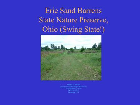 Erie Sand Barrens State Nature Preserve, Ohio (Swing State!) Edward M. Barrows Laboratory of Entomology & Biodiversity Georgetown University Washington,