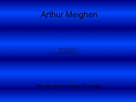 Arthur Meighen The 9th prime minister of canada The Early Years Born in Ontario in 1874 Honors Mathematics at U of T, Law from Osgoode Hall Law School.