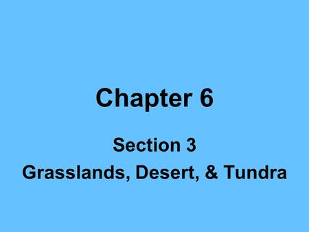 Section 3 Grasslands, Desert, & Tundra