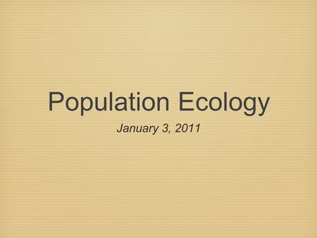 Population Ecology January 3, 2011. 1. Birth Rate Birth Rate (natality rate)= number of babies being born per unit time Examples: 23 births / year (twenty.