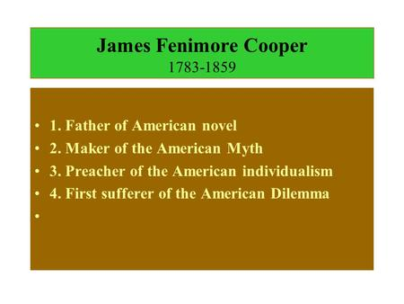 James Fenimore Cooper 1783-1859 1. Father of American novel 2. Maker of the American Myth 3. Preacher of the American individualism 4. First sufferer.