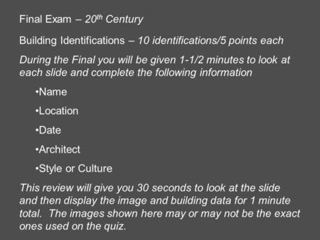 Final Exam – 20 th Century Building Identifications – 10 identifications/5 points each During the Final you will be given 1-1/2 minutes to look at each.