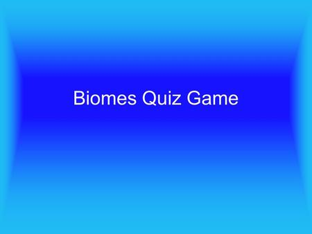 Biomes Quiz Game. 1 point True or False? Another name of the tundra is the treeless region.