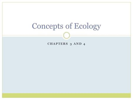 Concepts of Ecology Chapters 3 and 4.