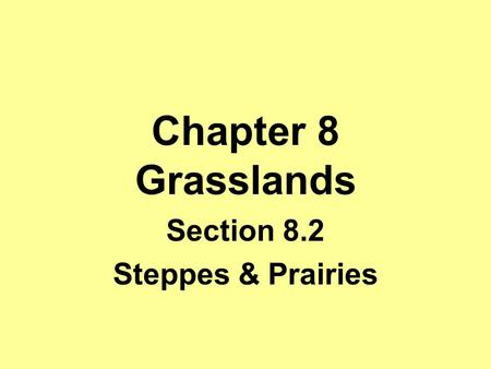 Section 8.2 Steppes & Prairies