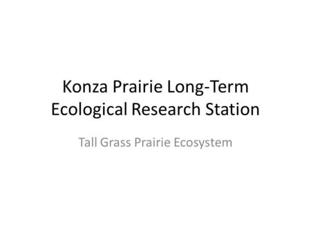 Konza Prairie Long-Term Ecological Research Station Tall Grass Prairie Ecosystem.