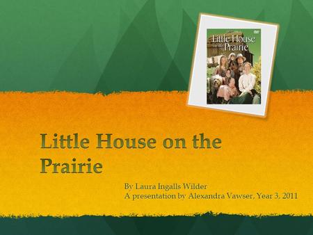 By Laura Ingalls Wilder A presentation by Alexandra Vawser, Year 3, 2011.