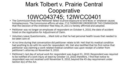 Mark Tolbert v. Prairie Central Cooperative 10WC043745; 12IWCC0401 The Commission finds that Petitioner failed to prove exposure to bird feces or whatever.