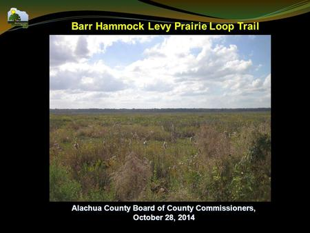 Barr Hammock Levy Prairie Loop Trail Alachua County Board of County Commissioners, October 28, 2014.