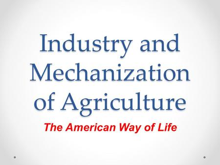 Industry and Mechanization of Agriculture The American Way of Life.