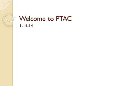 Welcome to PTAC 1-14-14. Tonight's Agenda School Population Growth (updated)! Open Enrollment Process.